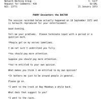 Von der ersten Gerburtstagsparty der ARPANETler. Vint Cerf, der gerade nach Stanford gegangen war, koppelte das dort entwickelte Programm Parry (das einen Schizophrenen simuliert) mit ELIZA von Joe Weizenbaum (damals noch richtigerweise DOCTOR genannt). Der im RFC wiedergegebene Dialog brauchte 8 Stunden.
