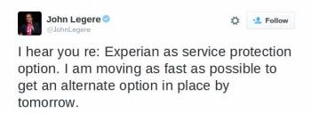 """Legere-Tweet: """"I hear you re: Experian as service protection option. I am moving as fast as possible to get an alternate option in place by tomorrow."""""""