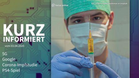 Kurz informiert: 5G, Google, Corona-Impfstudie, PS4-Spiel