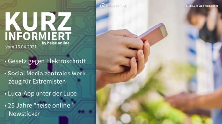 Kurz informiert: Elektroschrott, Social Media, Luca-App, heise online