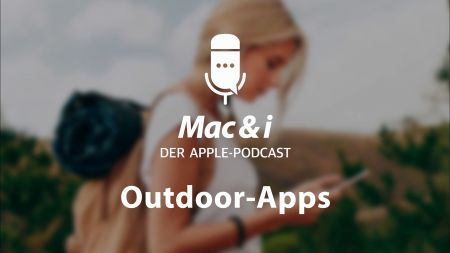 Outdoor-Apps für iPhone und Apple Watch im Podcast von Mac & i