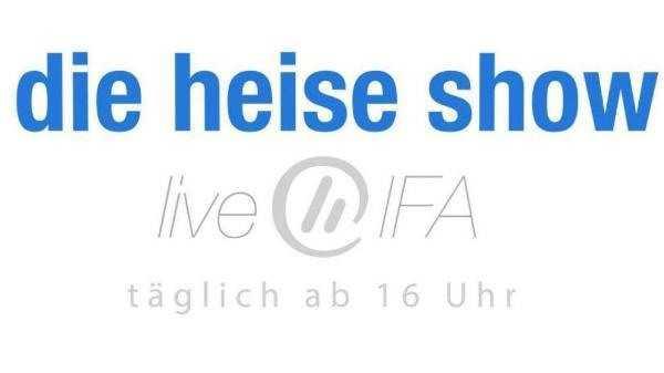 heise Show @ IFA 2015, Tag 3: Heute ab 16 Uhr live von der IFA