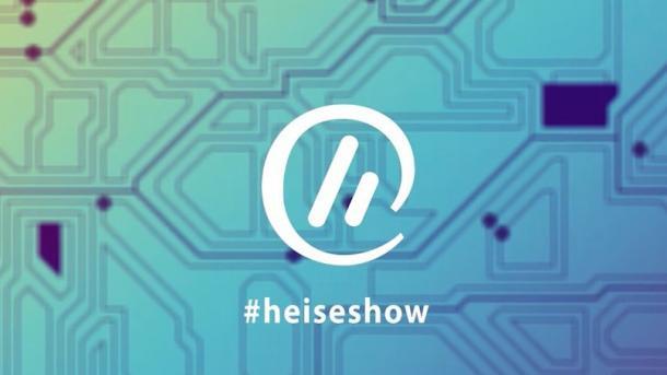 #heiseshow: Die wöchentliche Dosis Technik-News und Netzpolitik