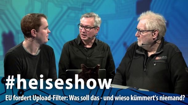 #heiseshow, live ab 12 Uhr: EU fordert Upload-Filter – Was bedeutet das und wie kommt es zu solchen Entscheidungen?