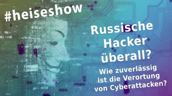 #heiseshow, live ab 12 Uhr: Russische Hacker überall – Wie zuverlässig ist die Verortung von Cyberattacken?