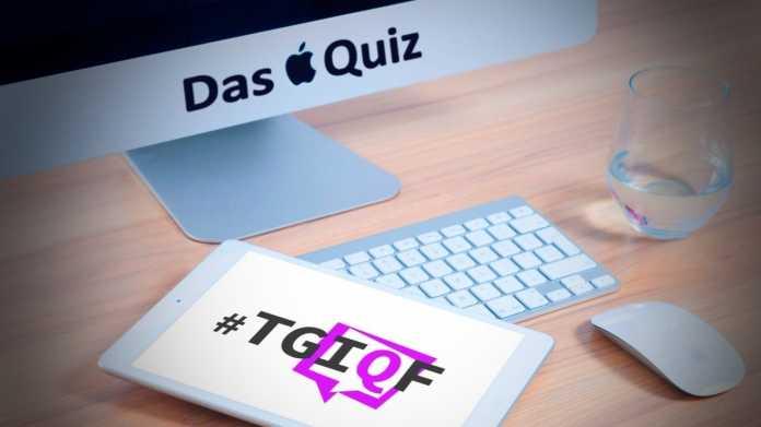 #TGIQF - das Quiz: Was wissen Sie über Apple?