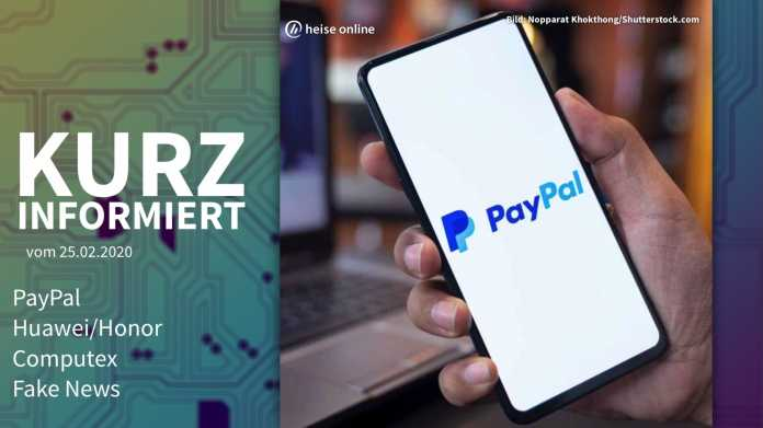 Kurz informiert: PayPal, Huawei/Honor, Computex, Fake News