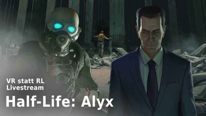 """VR statt RL: """"Half-Life Alyx"""" im Livestream"""