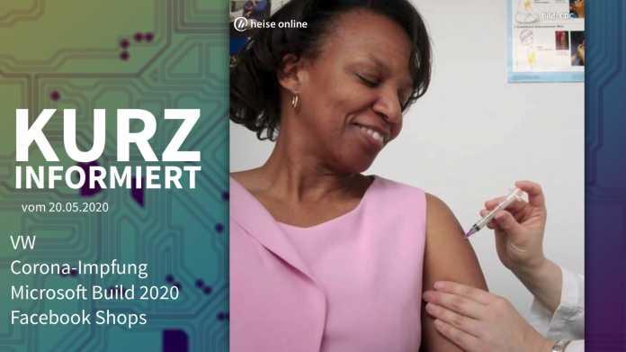 Kurz informiert: VW, Corona-Impfung, Microsoft Build 2020, Facebook Shops
