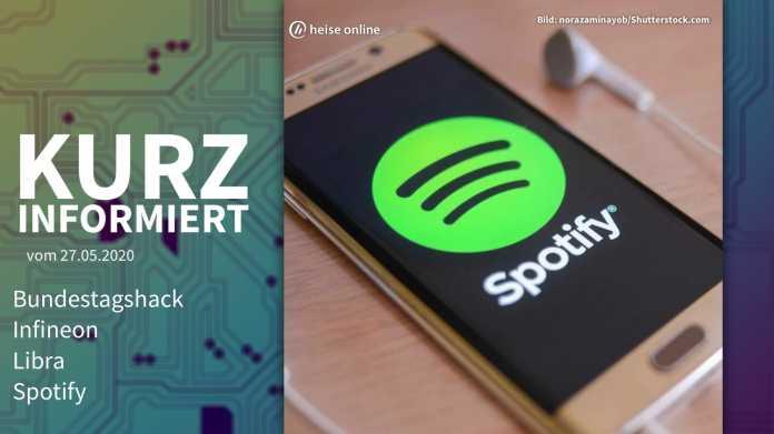 Kurz informiert: Bundestagshack, Infineon, Libra, Spotify