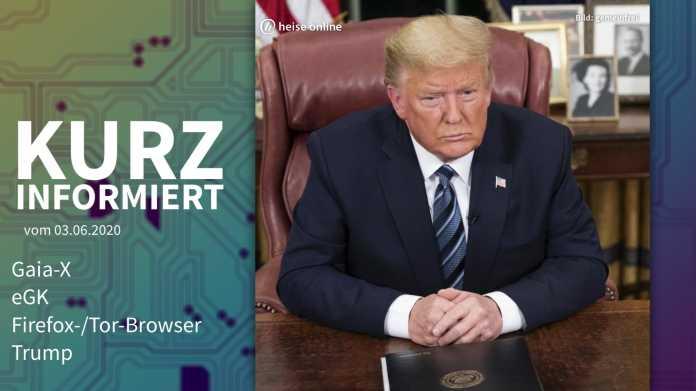 Kurz informiert: Gaia-X, eGK, Firefox-/Tor-Browser, Trump