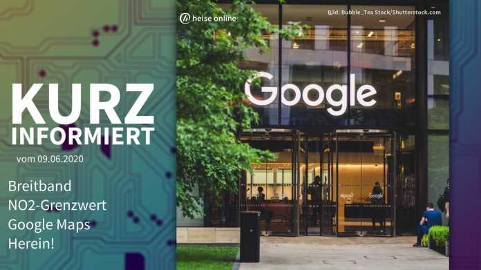 Kurz informiert: Breitband, NO2-Grenzwert, Google Maps, Herein!