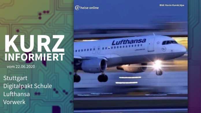 Kurz informiert: Stuttgart, Digitalpakt Schule, Lufthansa, Vorwerk