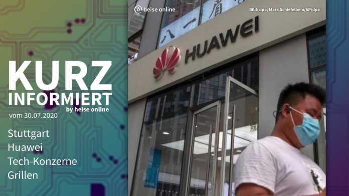 Kurz informiert: Stuttgart, Huawei, Tech-Konzerne, Grillen