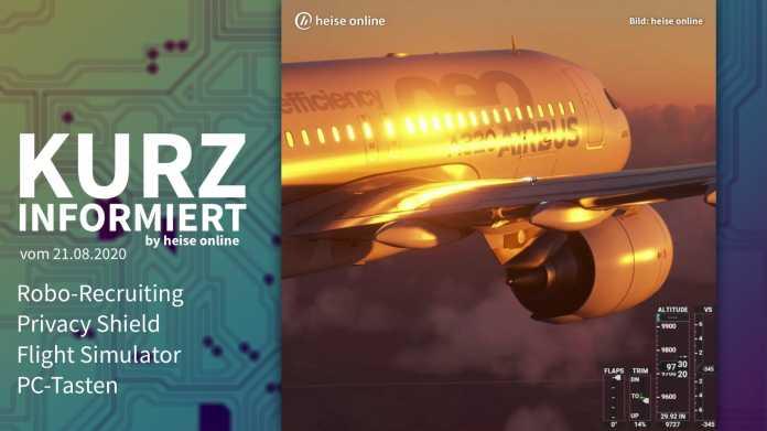 Kurz informiert: Robo-Recruiting, Privacy Shield, Flight Simulator, PC-Tasten