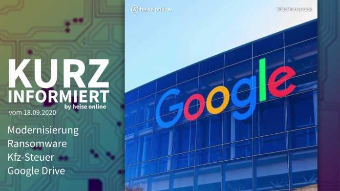 Kurz informiert: Modernisierung, Ransomware, Kfz-Steuer, Google Drive