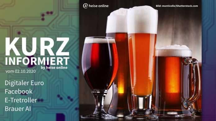 Kurz informiert: Digitaler Euro, Facebook, E-Tretroller, Brauer AI