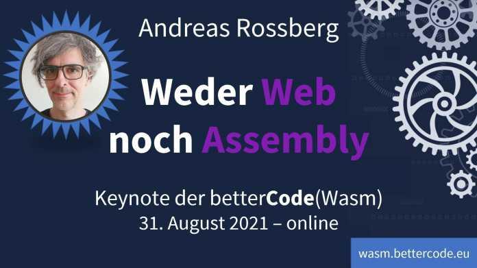betterCode(Wasm) 31.08.2021: Keynote von Andreas Rossberg, Weder Web noch Assembly, wasm.bettercode.eu