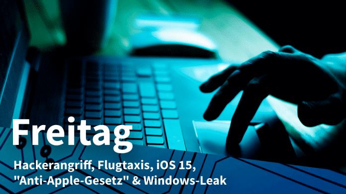 "Finger über Tastatur, dazu Text: FREITAG Hackangriff, Flugtaxis, iOS 15, ""Anti-Apple-Gesetz"" & Windows-Leak"
