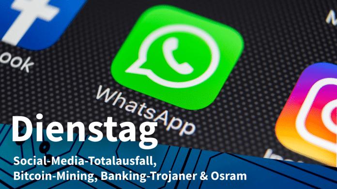 App-Icons Facebook, WhatsApp, Instagram, dazu Text: DIENSTAG Social-Media-Totalausfall, Bitcoin-Mining, Banking-Tojaner & Osram