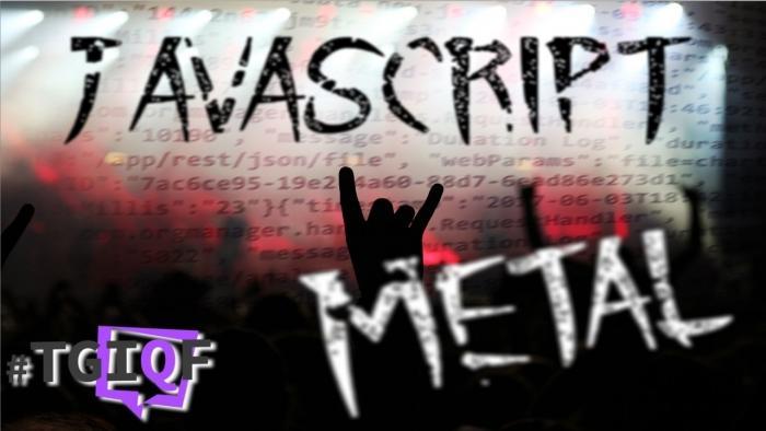 #TGIQF - das Quiz: JavaScript oder Metal Band?